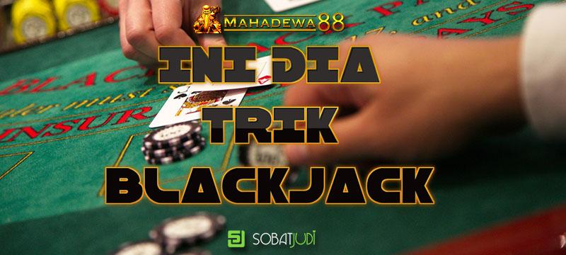 Trik Meningkatkan Kualitas Bettor Bermain Judi Blackjack
