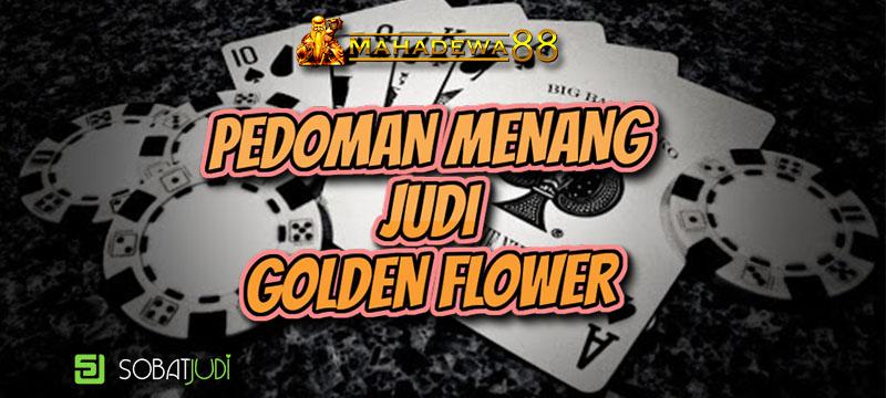 Pedoman Menang Judi Golden Flower, Dijamin 100 % Sukses!