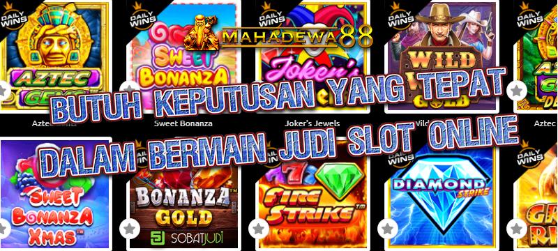 Keputusan Tepat Dalam Bermain Judi Slot Online Terpopuler
