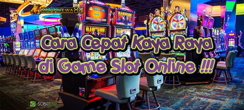 Mau Kaya Raya Dari Game Slot Online? Terapkan Cara Ini!
