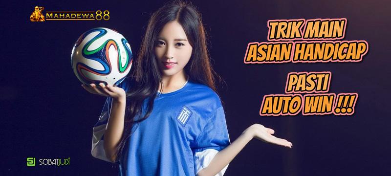 Auto Win, Ini Dia Trik Memenangkan Game Judi Bola Asian Handicap