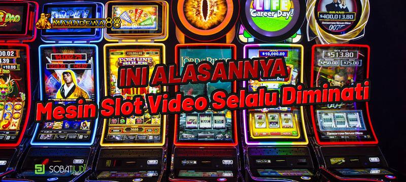 Alasan Mengapa Mesin Slot Video Selalu Diminati Kalangan Bettor