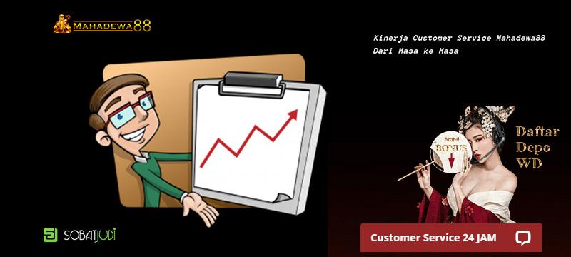 Kinerja Customer Service Mahadewa88 Dari Masa ke Masa