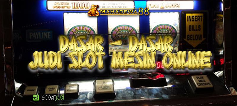 Dasar - Dasar Permainan Judi Slot Mesin Online
