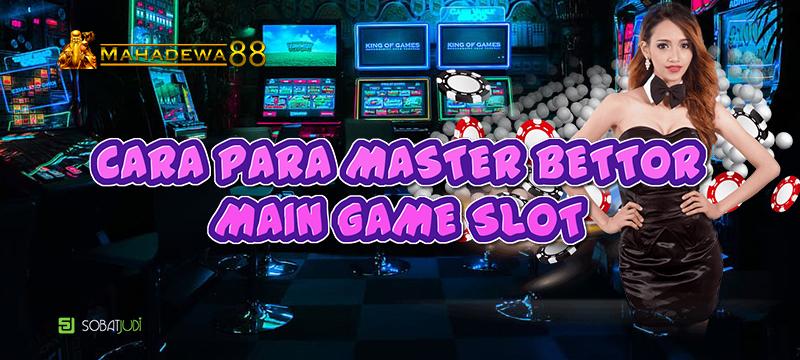 Ketangkasan Para Master Bettor Pada Pentas Game Slot Terpercaya