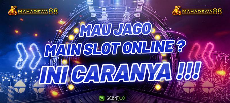 Cara Jago Main Judi Slot Online Agar Sukses Abadi