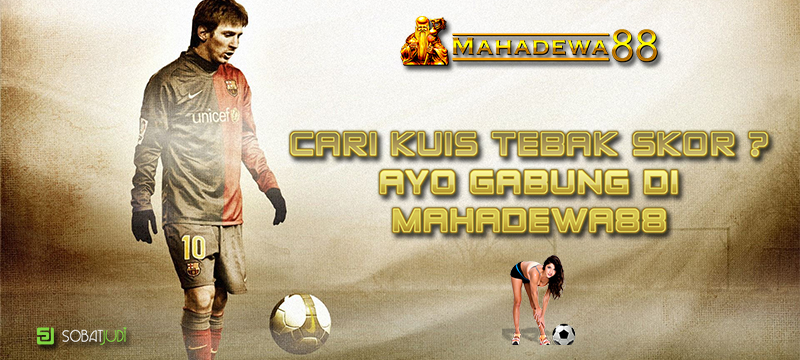 Ayo Gabung Mahadewa88 dan Ikuti Kuis Tebak Skor Judi Bola Online!