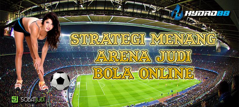 Strategi Menang Besar Dalam Arena Judi Bola Online
