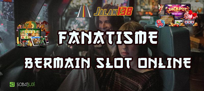 Fanatisme Taruhan Slot Online Bagi Semua Kalangan