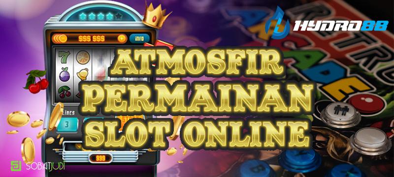 Atmosfir Permainan Slot Online yang Paling Indah