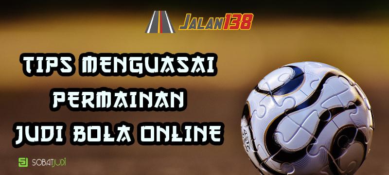 Cara Menguasai Semua Permainan Judi Bola Online
