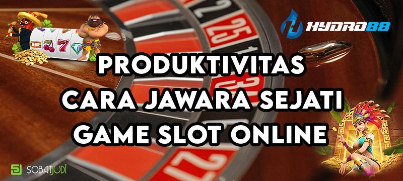 Produktivitas Game Judi Slot Online Bagi Jawara Sejati