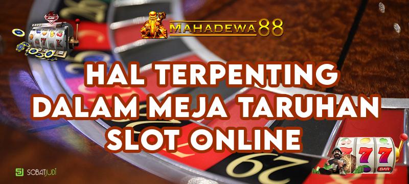 Hal Terpenting Sebelum Menjarah Meja Taruhan Slot Online
