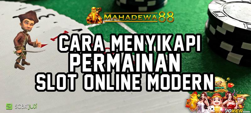 Cara Menyikapi Permainan Slot Online Modern