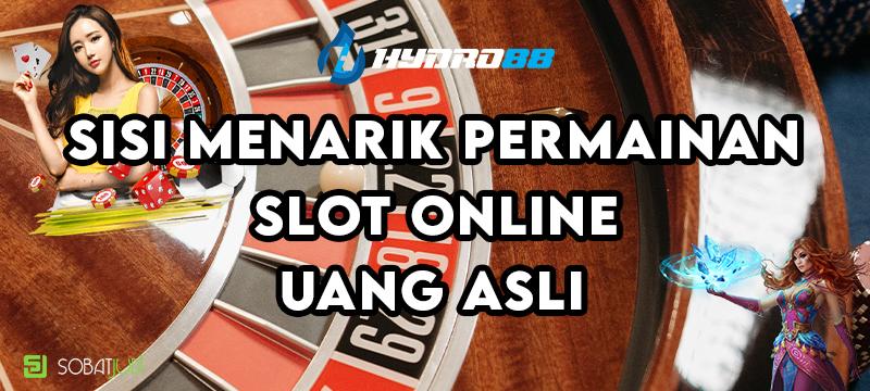 Sisi Menarik Main Judi Slot Online Deposit Uang Asli