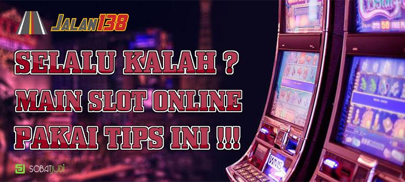 Tips Menyiasati Kalah Taruhan Slot Online Khusus Member Anyar
